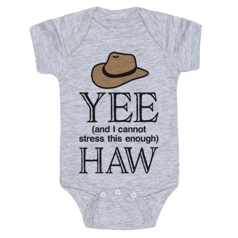 Yee (And I Cannot Stress This Enough) Haw Baby Onesy