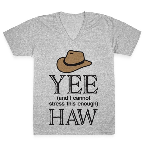 Yee (And I Cannot Stress This Enough) Haw V-Neck Tee Shirt