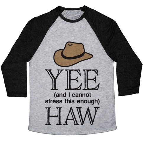 Yee (And I Cannot Stress This Enough) Haw Baseball Tee