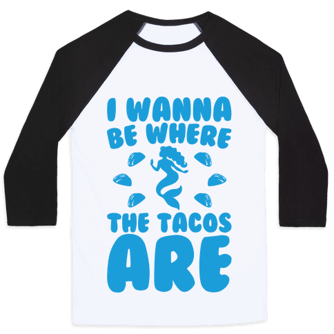 I Wanna Be Where The Tacos Are Parody Baseball Tee