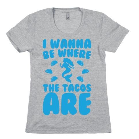 I Wanna Be Where The Tacos Are Parody Womens T-Shirt