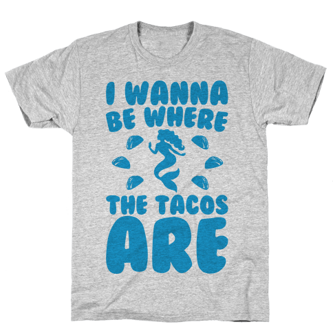 I Wanna Be Where The Tacos Are Parody Mens T-Shirt