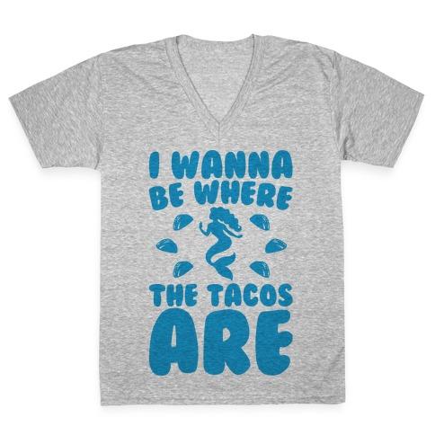 I Wanna Be Where The Tacos Are Parody V-Neck Tee Shirt