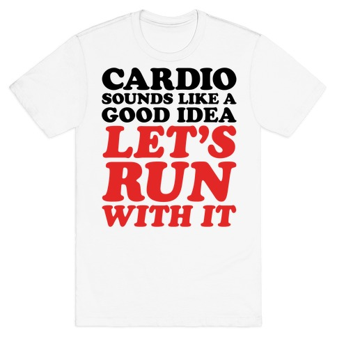 Cardio Let's Run With It Mens/Unisex T-Shirt