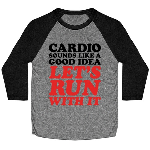 Cardio Let's Run With It Baseball Tee