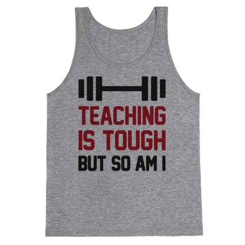 Teaching Is Tough But So Am I  Tank Top