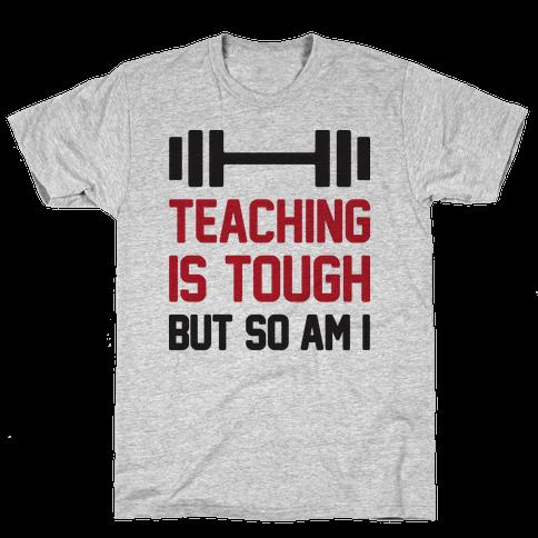 Teaching Is Tough But So Am I  Mens T-Shirt