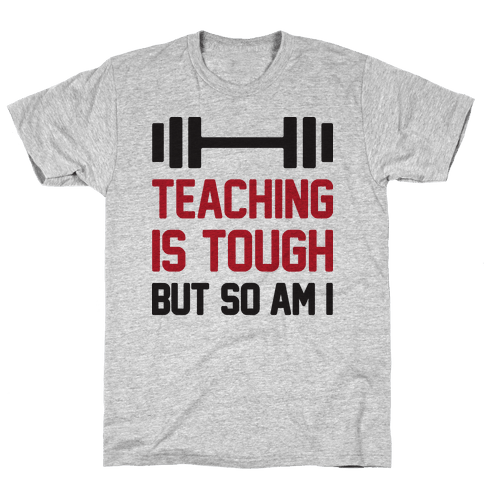 Teaching Is Tough But So Am I  Mens T-Shirt