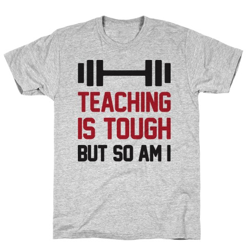 Teaching Is Tough But So Am I T-Shirt