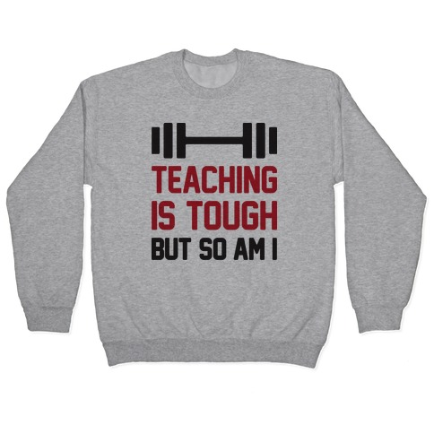 Teaching Is Tough But So Am I Pullover