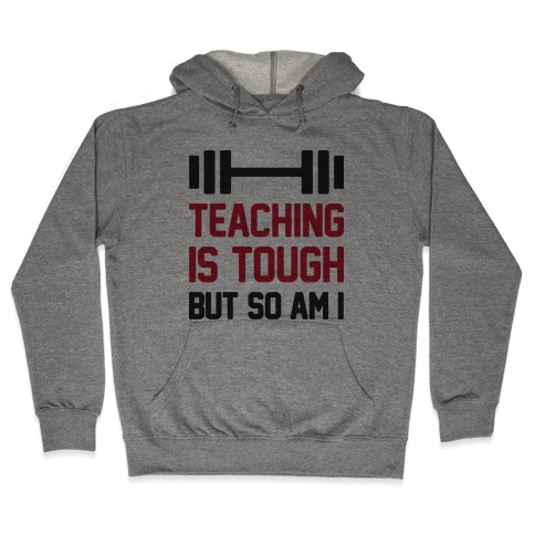 Teaching Is Tough But So Am I Hooded Sweatshirt