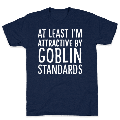 At Least I'm Attractive By Goblin Standards Mens T-Shirt