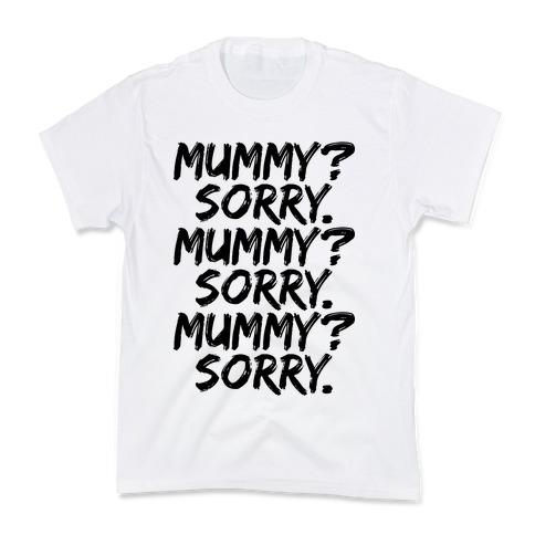 Mummy? Sorry. Kids T-Shirt