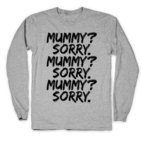 Mummy? Sorry. Long Sleeve T-Shirt