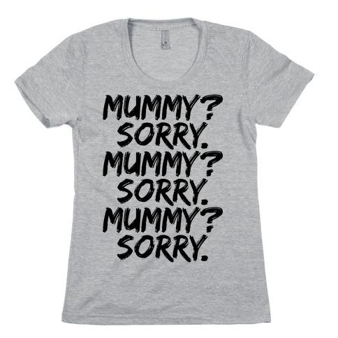 Mummy? Sorry. Womens T-Shirt