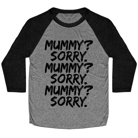 Mummy? Sorry. Baseball Tee