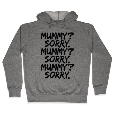 Mummy? Sorry. Hooded Sweatshirt