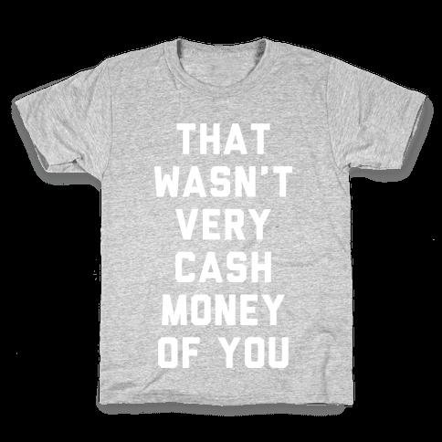 That Wasn't Very Cash Money Of You Kids T-Shirt