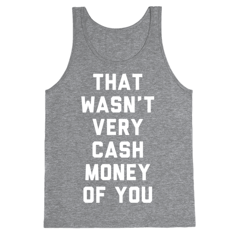 That Wasn't Very Cash Money Of You Tank Top