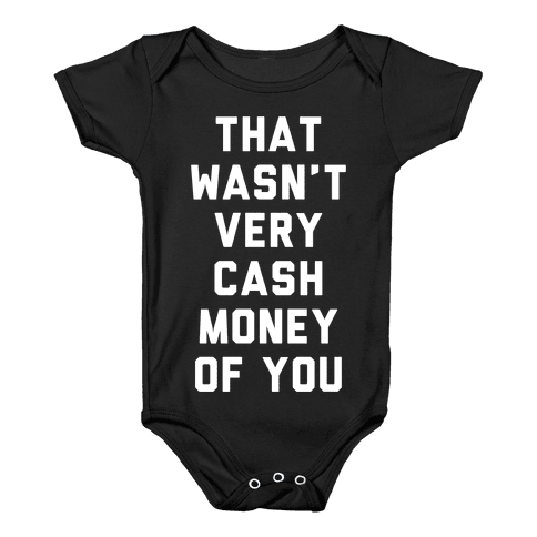That Wasn't Very Cash Money Of You Baby Onesy