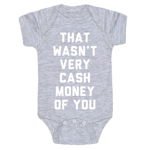 That Wasn't Very Cash Money Of You Baby One-Piece