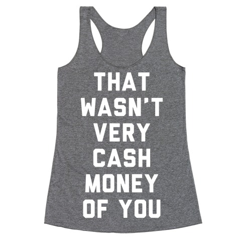 That Wasn't Very Cash Money Of You Racerback Tank Top