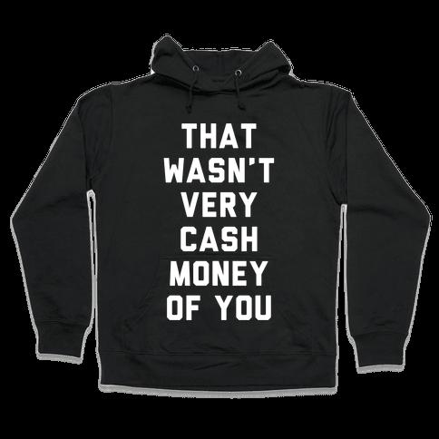 That Wasn't Very Cash Money Of You Hooded Sweatshirt