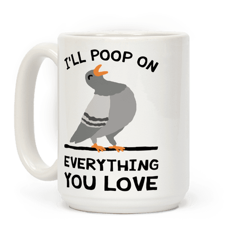 I'll Poop On Everything You Love Coffee Mug