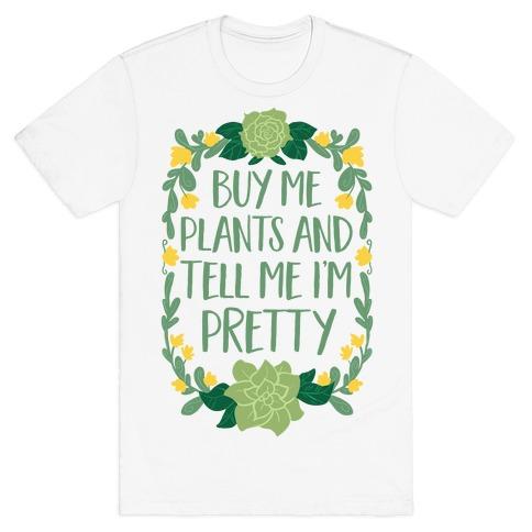 Buy Me Plants and Tell Me I'm Pretty T-Shirt