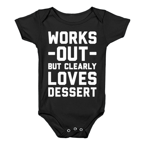 Works Out But Clearly Loves Dessert Baby Onesy