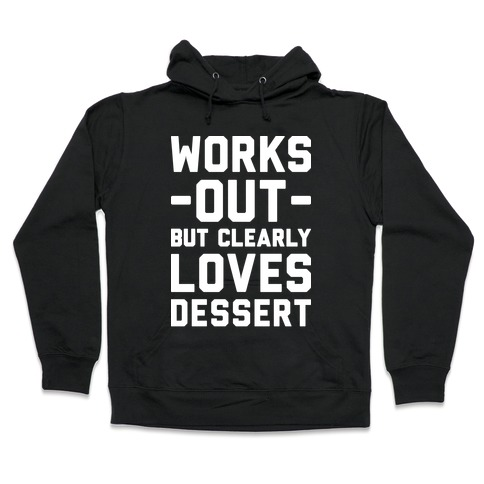 Works Out But Clearly Loves Dessert Hooded Sweatshirt