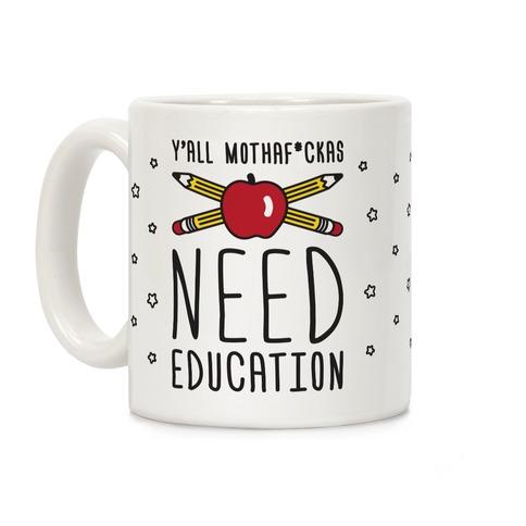 Y'all Mothaf*ckas Need Education Coffee Mug