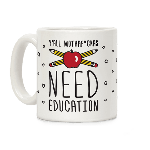 Y'all Mothaf*ckas Need Education Coffee Mug