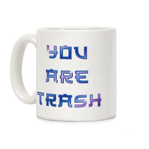 You Are Trash  Coffee Mug