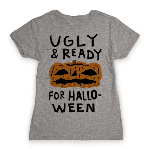 Ugly And Ready For Halloween Pumpkin Womens T-Shirt