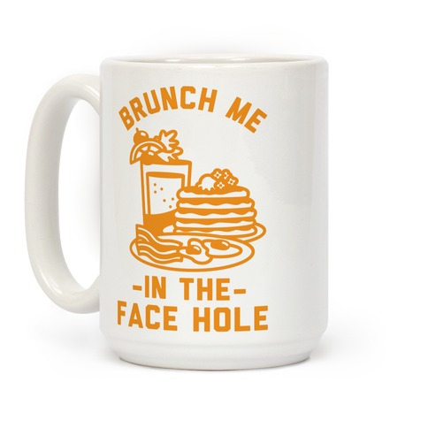Brunch Me In The Face Hole Coffee Mug