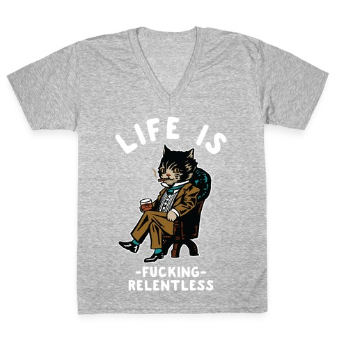 Life is F***ing Relentless Business Cat V-Neck Tee Shirt