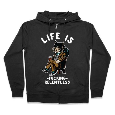 Life is F***ing Relentless Business Cat Zip Hoodie