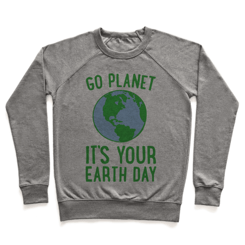 Go Planet It's Your Earth Day Pullover
