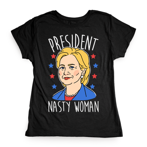 President Nasty Woman Womens T-Shirt