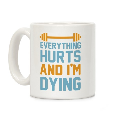 Everything Hurts And I'm Dying Coffee Mug