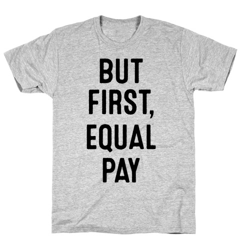 But First, Equal Pay T-Shirt