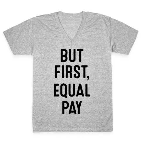 But First, Equal Pay V-Neck Tee Shirt