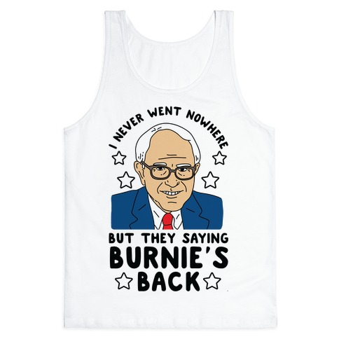 I Never Went Nowhere But They Saying Bernie's Back Tank Top