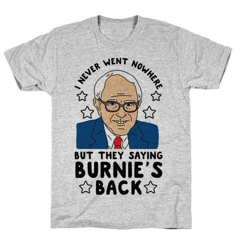 I Never Went Nowhere But They Saying Bernie's Back T-Shirt