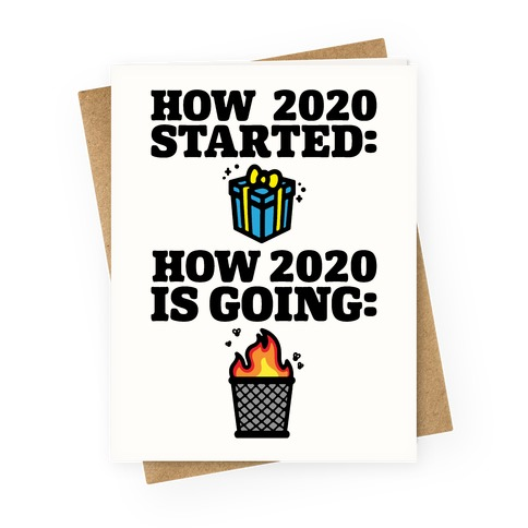 How 2020 Started How 2020 Is Going Greeting Card