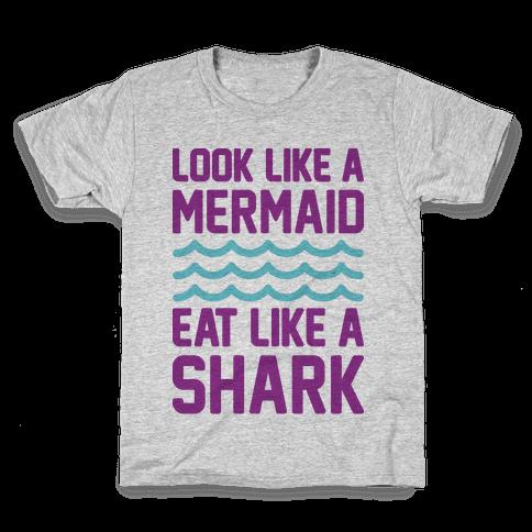 Look Like A Mermaid Eat Like A Shark Kids T-Shirt