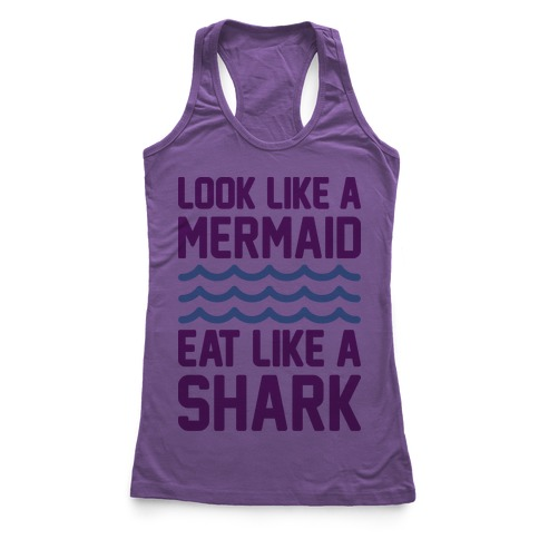 Look Like A Mermaid Eat Like A Shark Racerback Tank Top