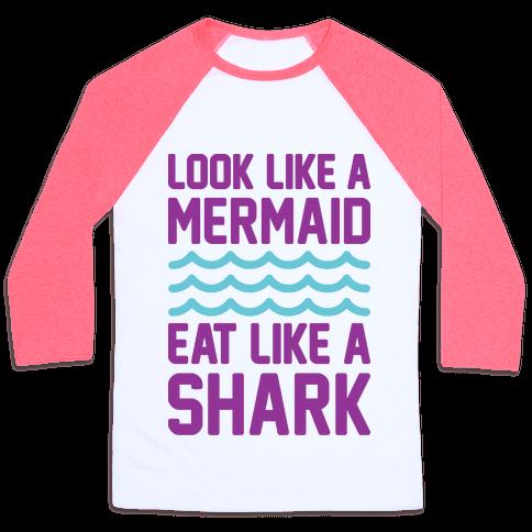 Look Like A Mermaid Eat Like A Shark Baseball Tee