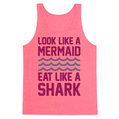 Look Like A Mermaid Eat Like A Shark Tank Top